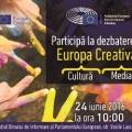"""Dezbatere """"Programul Europa Creativă al Uniunii Europene - Oportunități de finanțare a sectoarelor culturale și creative"""""""